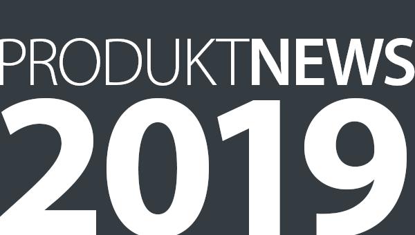 Neuigkeiten: PRODUKTNEWS 2019